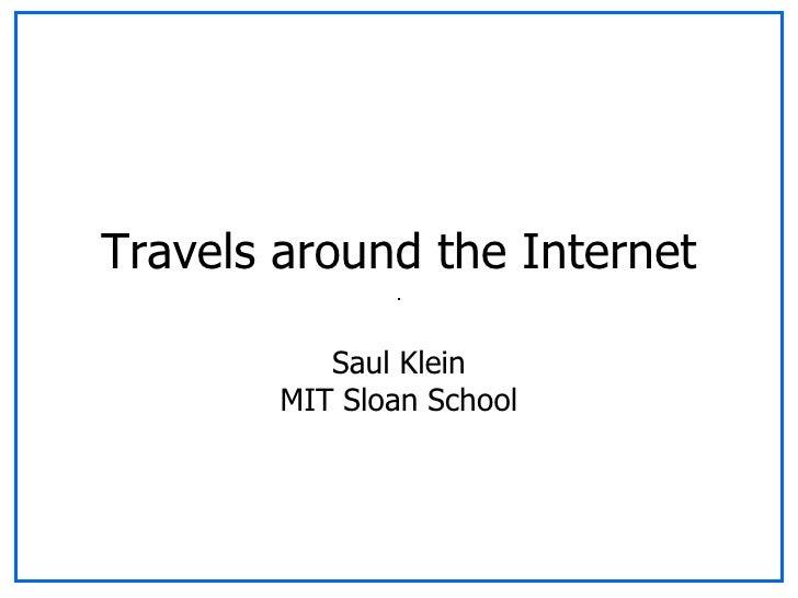 Travels around the Internet Saul Klein MIT Sloan School