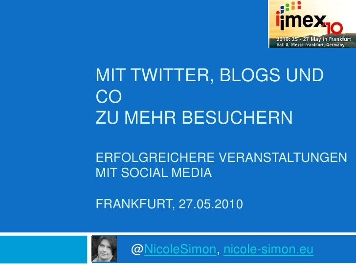 Mit Twitter, Blogs und cozu mehr Besuchern Erfolgreichere Veranstaltungen mit Social Media Frankfurt, 27.05.2010<br />@Ni...