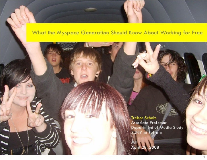 What the Myspace Generation Should Know About Working for Free                                        Trebor Scholz       ...