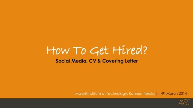 1 How To Get Hired? Social Media, CV & Covering Letter Mayyil Institute of Technology, Kannur, Kerala | 14th March 2014