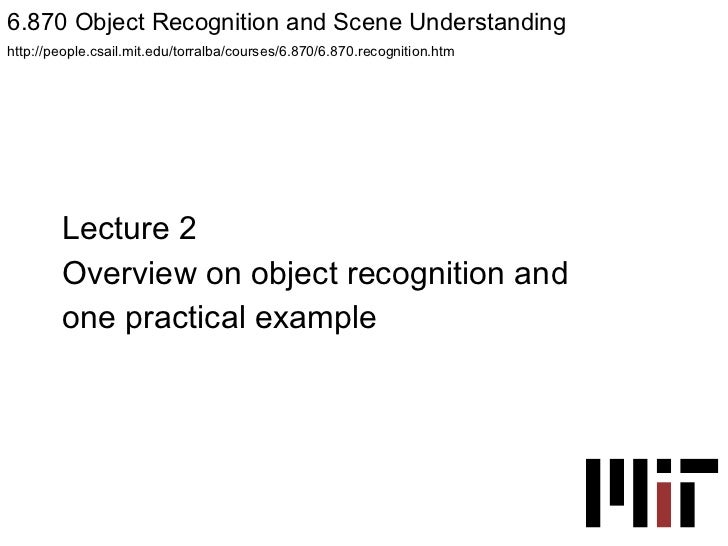 Lecture 2 Overview on object recognition and  one practical example 6.870 Object Recognition and Scene Understanding  http...