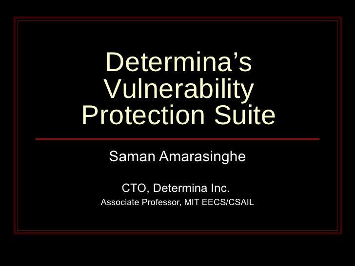 Determina's Vulnerability Protection Suite Saman Amarasinghe CTO, Determina Inc.  Associate Professor, MIT EECS/CSAIL