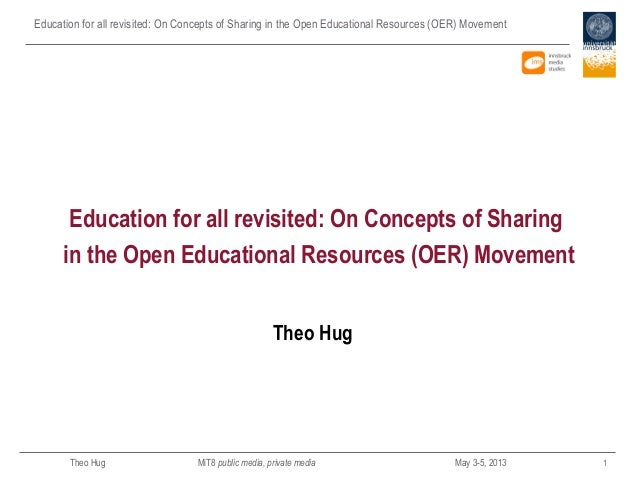 Education for all revisited: On Concepts of Sharing in the Open Educational Resources (OER) MovementTheo Hug MiT8 public m...