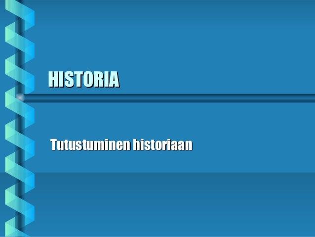 HISTORIAHISTORIA Tutustuminen historiaanTutustuminen historiaan