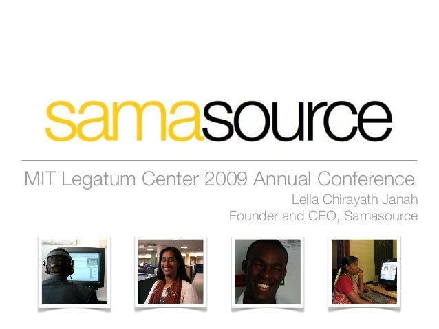 MIT Legatum Center 2009 Annual Conference Leila Chirayath Janah Founder and CEO, Samasource