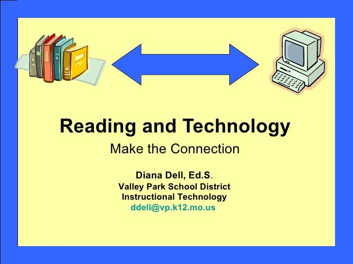 Reading and Technology Make the Connection Diana Dell, Ed.S . Valley Park School District Instructional Technology [email_...