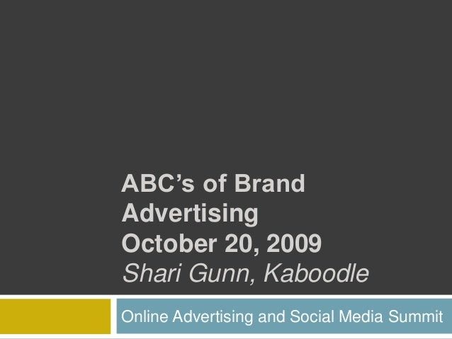 ABC's of Brand Advertising October 20, 2009 Shari Gunn, Kaboodle Online Advertising and Social Media Summit