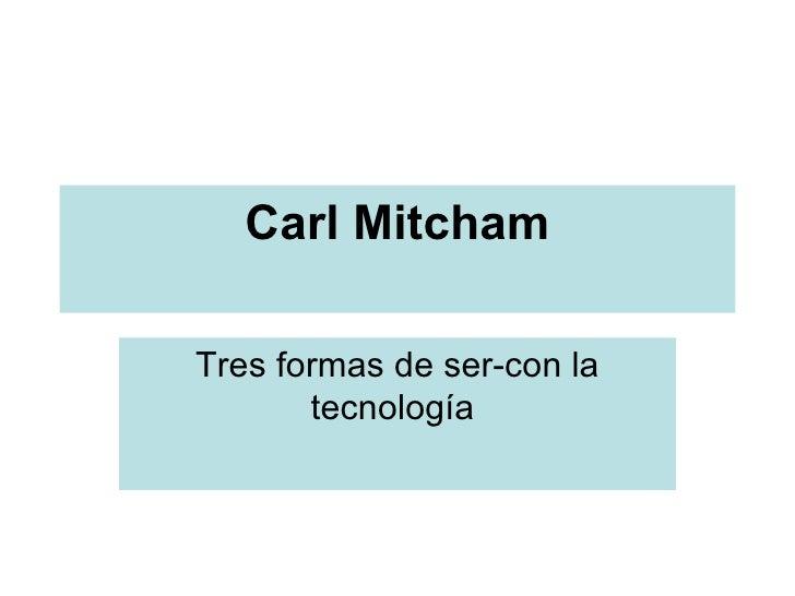 Carl Mitcham Tres formas de ser-con la tecnología