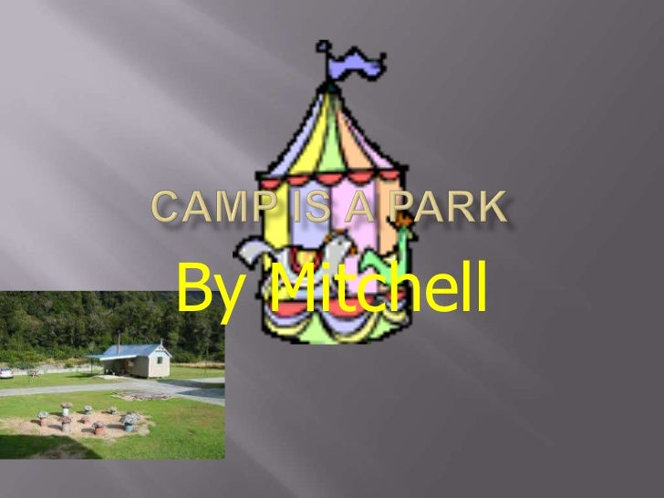 Camp is a park<br />By Mitchell<br />