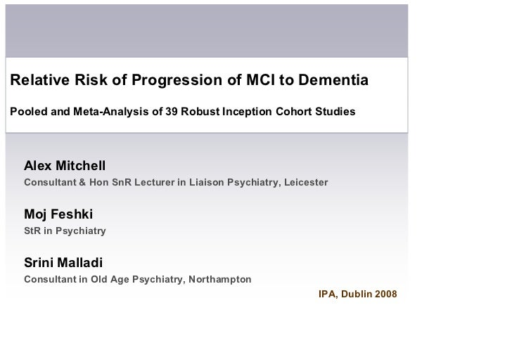Relative Risk of Progression of MCI to Dementia Pooled and Meta-Analysis of 39 Robust Inception Cohort Studies      Alex M...