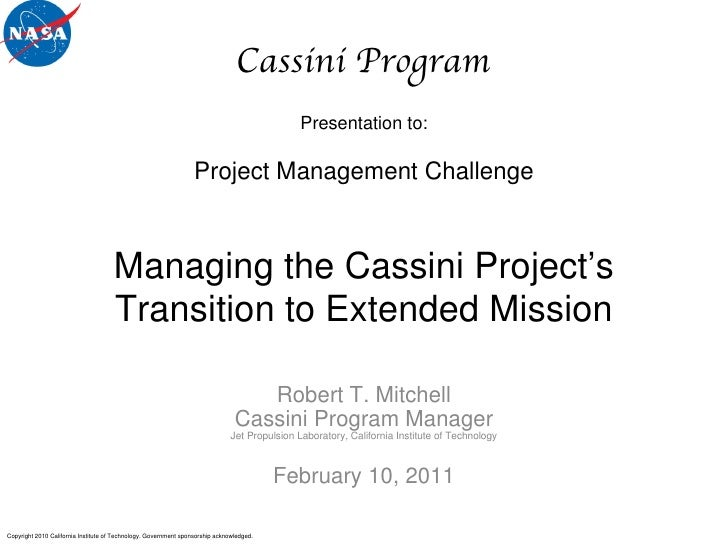 Presentation to: Robert T. Mitchell Cassini Program Manager Jet Propulsion Laboratory, California Institute of Technology ...