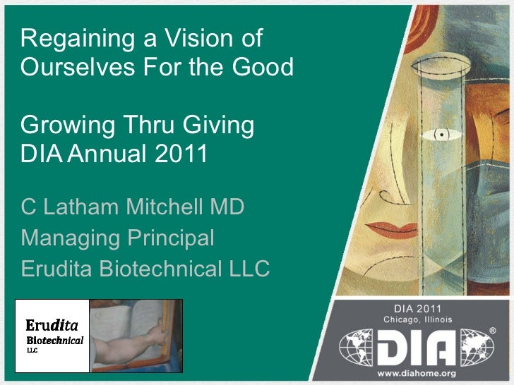 Regaining a Vision of Ourselves For the Good Growing Thru Giving DIA Annual 2011 C Latham Mitchell MD Managing Principal E...