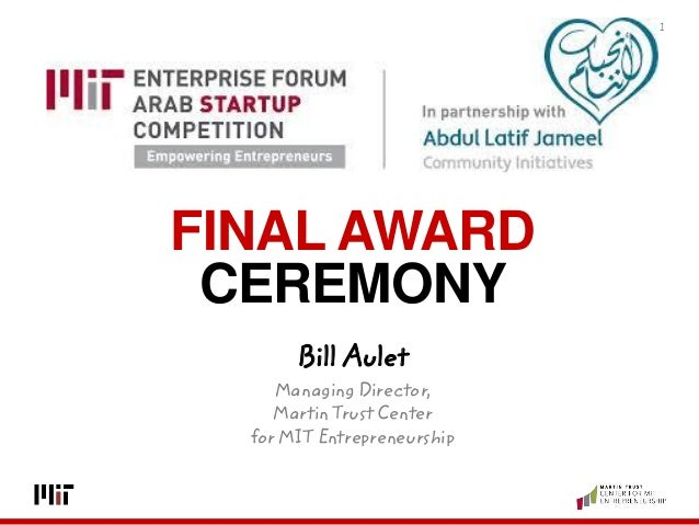 1 Bill Aulet Managing Director, Martin Trust Center for MIT Entrepreneurship FINAL AWARD CEREMONY