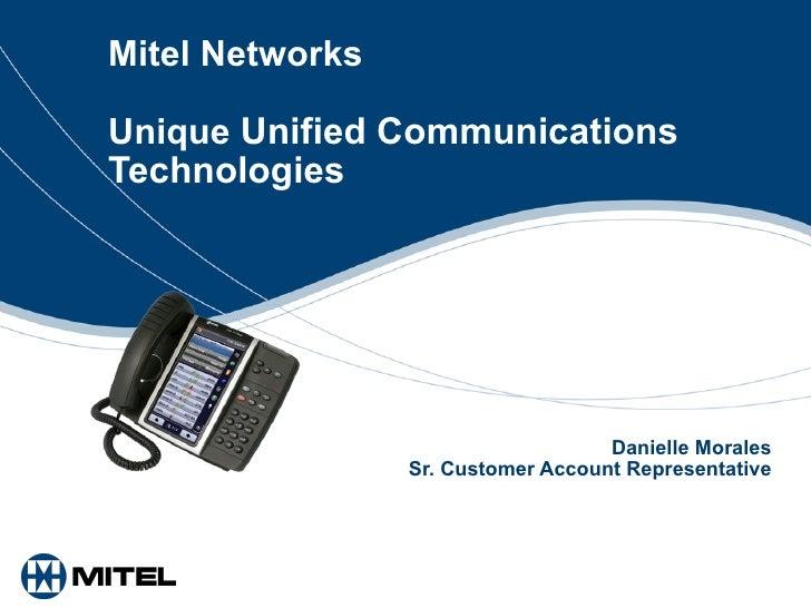 Mitel Networks  Unique  Unified Communications   Technologies Danielle Morales Sr. Customer Account Representative