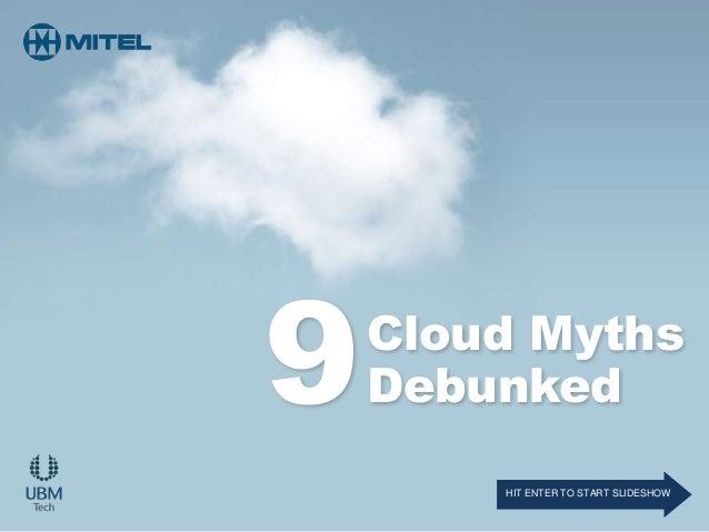 Cloud MythsDebunked9HIT ENTER TO START SLIDESHOW