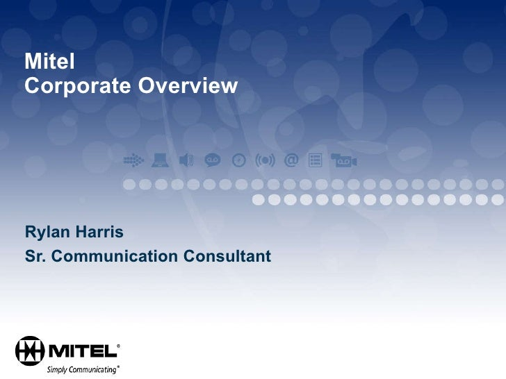 Mitel  Corporate Overview Rylan Harris Sr. Communication Consultant