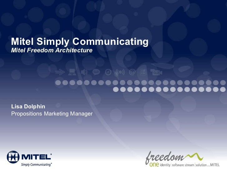 Mitel Simply Communicating Mitel Freedom Architecture Lisa Dolphin Propositions Marketing Manager