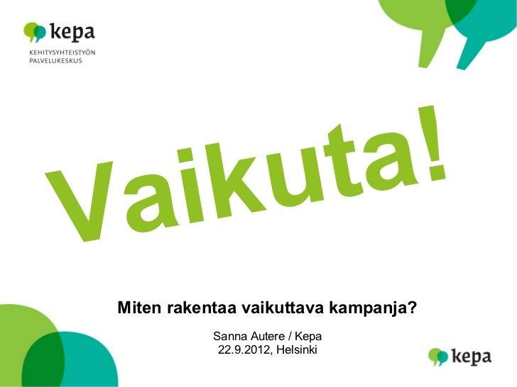 iku ta!V a Miten rakentaa vaikuttava kampanja?            Sanna Autere / Kepa             22.9.2012, Helsinki