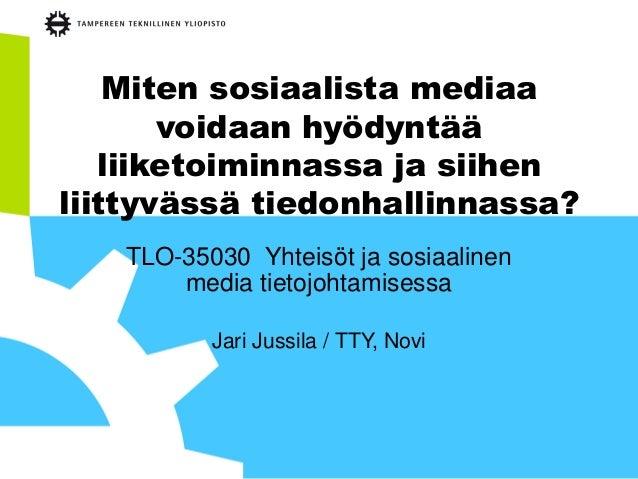 Miten sosiaalista mediaa voidaan hyödyntää liiketoiminnassa ja siihen liittyvässä tiedonhallinnassa? TLO-35030 Yhteisöt ja...