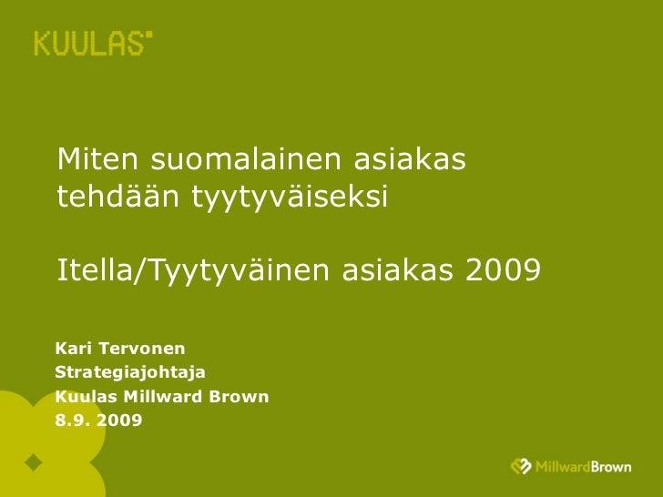 Miten suomalainen asiakas tehdään tyytyväiseksi  Itella/Tyytyväinen asiakas 2009 Kari Tervonen Strategiajohtaja Kuulas Mil...