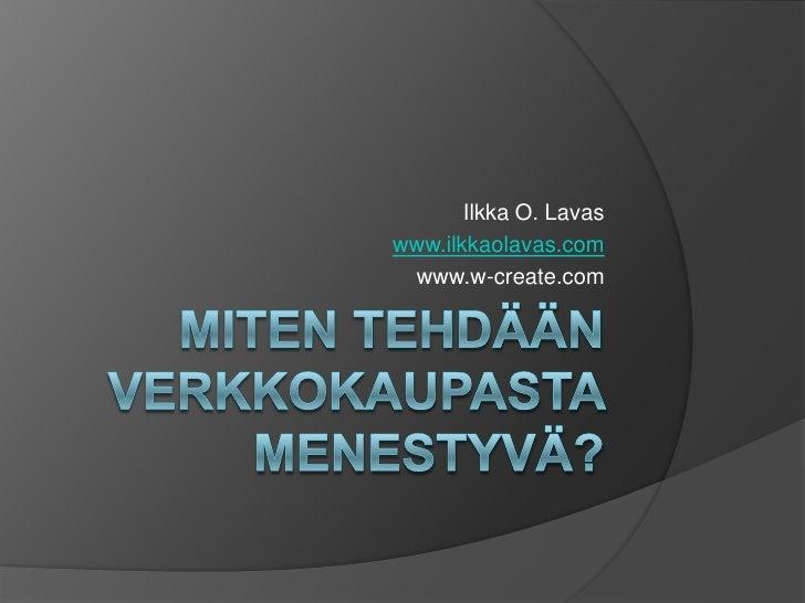Ilkka O. Lavas www.ilkkaolavas.com  www.w-create.com