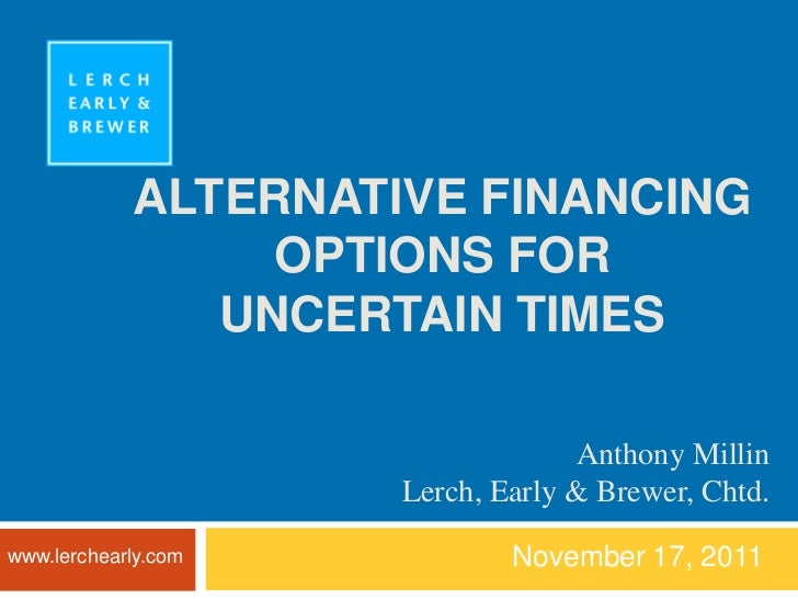 ALTERNATIVE FINANCING                 OPTIONS FOR               UNCERTAIN TIMES                                  Anthony M...