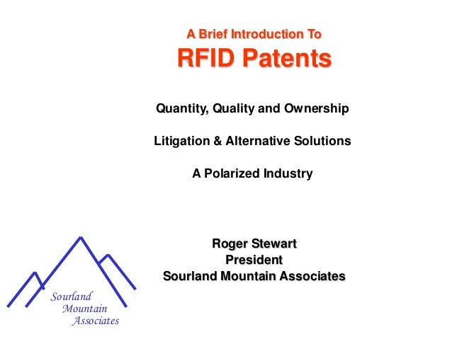 "Roger Stewart, former CTO of Alien Technology, an early RFID Technology pioneer. from ""What To Do About All the Patent Litigation?"