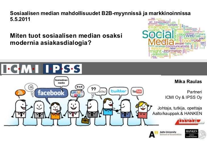 Sosiaalisen median mahdollisuudet B2B-myynnissä ja markkinoinnissa  5.5.2011 Miten tuot sosiaalisen median osaksi  moderni...