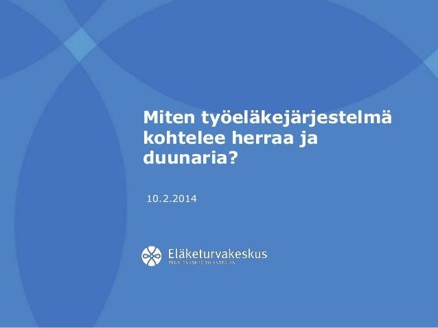Miten työeläkejärjestelmä kohtelee herraa ja duunaria? 10.2.2014