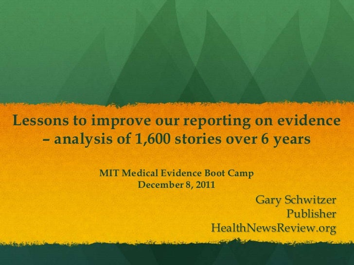 Lessons to improve our reporting on evidence    – analysis of 1,600 stories over 6 years           MIT Medical Evidence Bo...