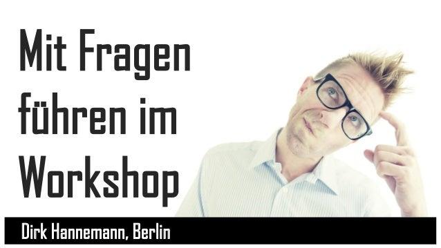 Mit Fragen führen im Workshop Dirk Hannemann, Berlin