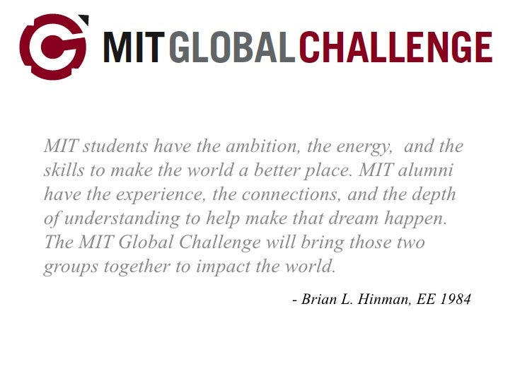 MIT students have the ambition, the energy,  and the skills to make the world a better place. MIT alumni have the experien...