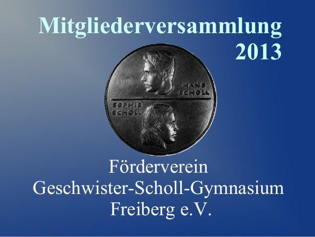 Mitgliederversammlung 2013  Förderverein Geschwister-Scholl-Gymnasium Freiberg e.V.