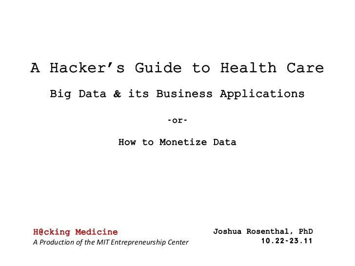A Hacker's Guide to Health Care     Big Data & its Business Applications                                        -or-      ...