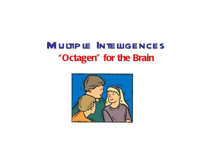 "M ultiple Inteligences               l  ""Octagen"" for the Brain"
