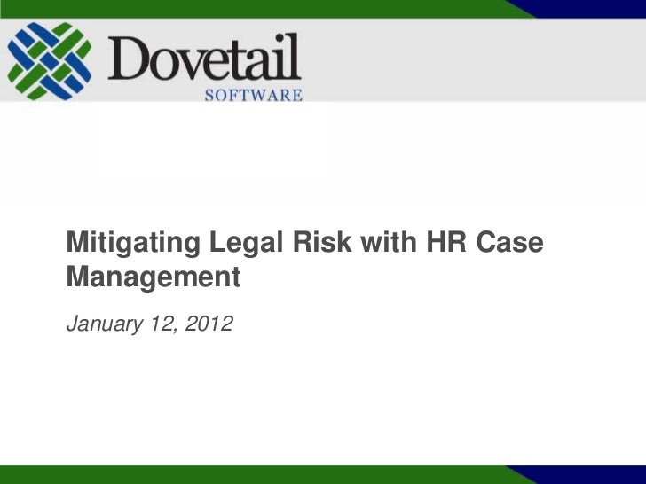Mitigating Legal Risk with HR CaseManagementJanuary 12, 2012