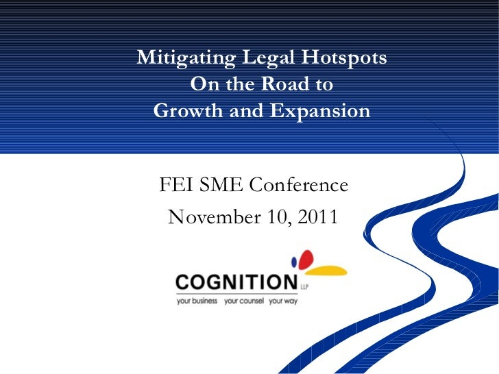 Mitigating Legal Hotspots On the Road to Growth and Expansion FEI SME Conference November 10, 2011