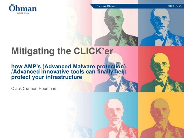 Mitigating the CLICK'er how AMP's (Advanced Malware protection) /Advanced innovative tools can finally help protect your i...
