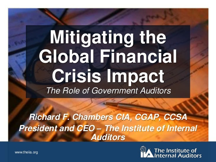 Mitigating the Global Financial Crisis ImpactThe Role of Government Auditors<br />Richard F. Chambers CIA, CGAP, CCSA<br /...