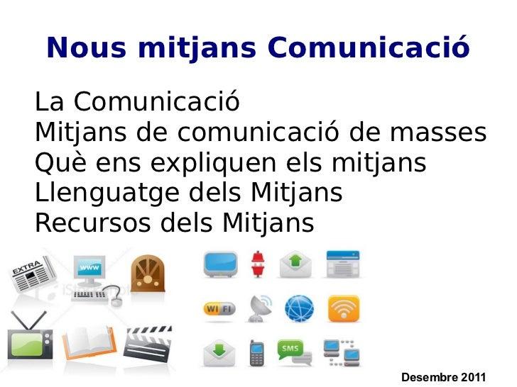 Nous mitjans Comunicació <ul><li>La Comunicació