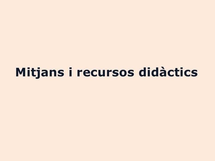 Mitjans i recursos didactics