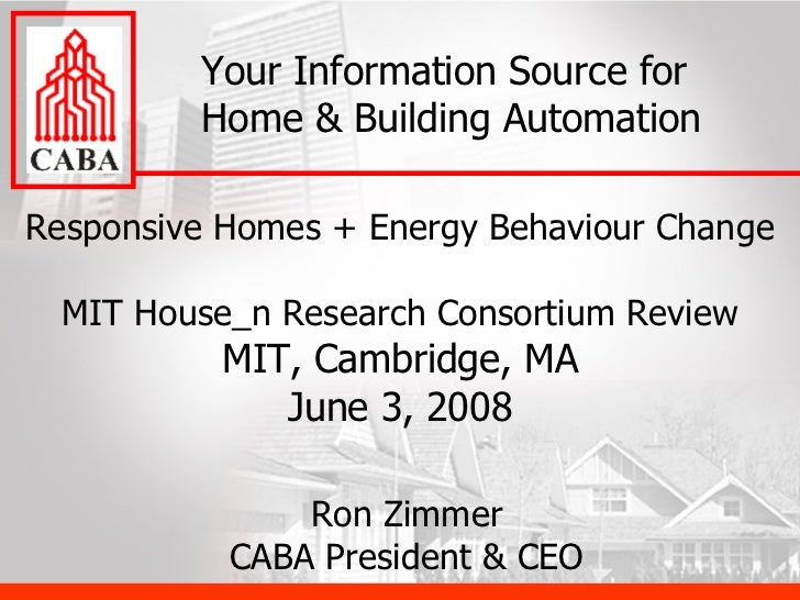 Responsive Homes + Energy Behaviour Change MIT House_n Research Consortium Review MIT, Cambridge, MA June 3, 2008 Your Inf...
