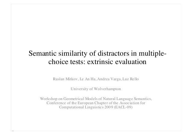 Semantic similarity of distractors in multiple- choice tests: extrinsic evaluation Ruslan Mitkov, Le An Ha, Andrea Varga, ...