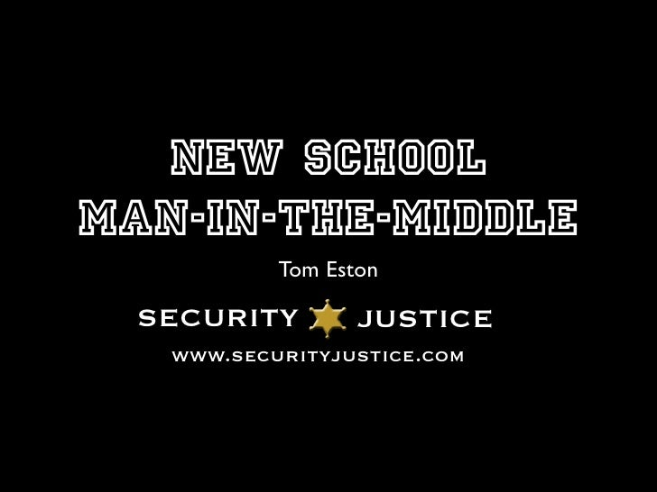 New School Man-IN-THe-Middle            Tom Eston   SECURITY         JUSTICE    www.securityjustice.com