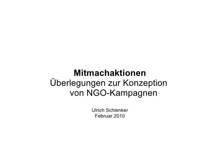 Mitmachaktionen Überlegungen zur Konzeption     von NGO-Kampagnen          Ulrich Schlenker           Februar 2010