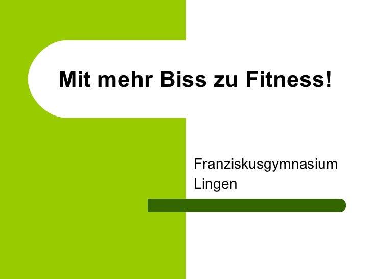 Mit mehr Biss zu Fitness! Franziskusgymnasium Lingen