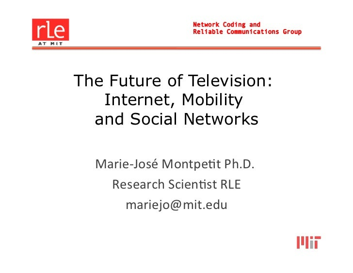 Network Coding and                           Reliable Communications GroupThe Future of Television:   Internet, Mobility  ...