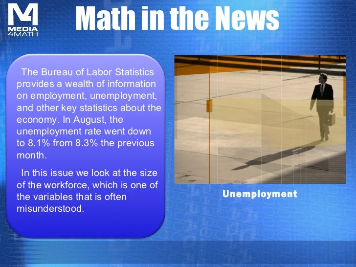 Math in the News The Bureau of Labor Statisticsprovides a wealth of informationon employment, unemployment,and other key s...