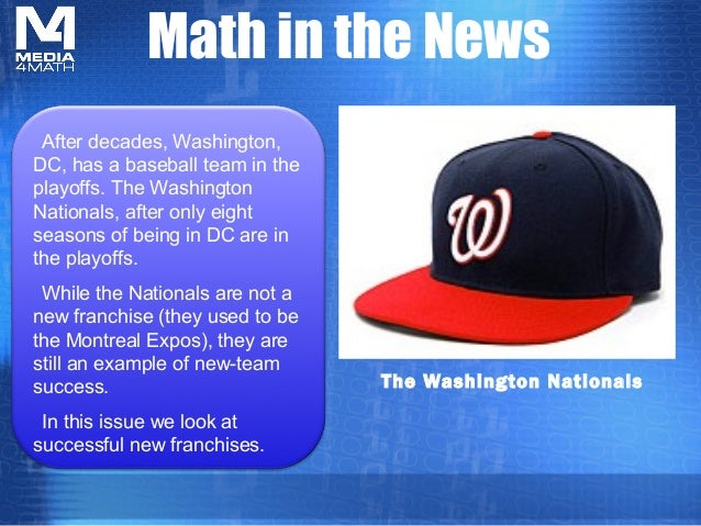 Math in the News The Washington Nationals After decades, Washington, DC, has a baseball team in the playoffs. The Washingt...