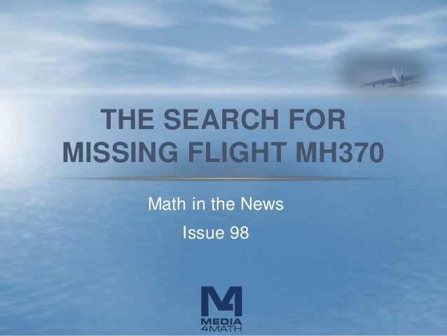 Math in the News Issue 98 THE SEARCH FOR MISSING FLIGHT MH370